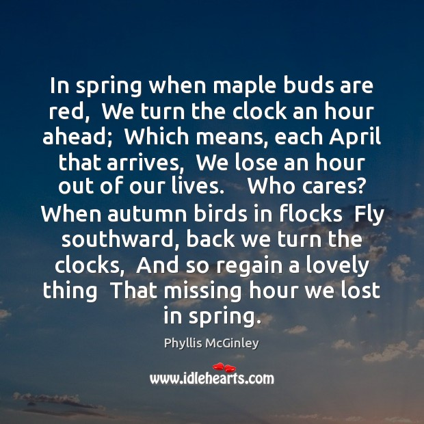 In spring when maple buds are red,  We turn the clock an Phyllis McGinley Picture Quote