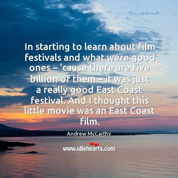 Image, In starting to learn about film festivals and what were good ones – 'cause there are five billion of them