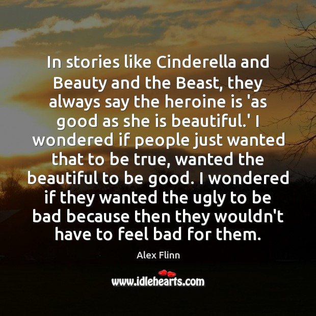 In stories like Cinderella and Beauty and the Beast, they always say Good Quotes Image