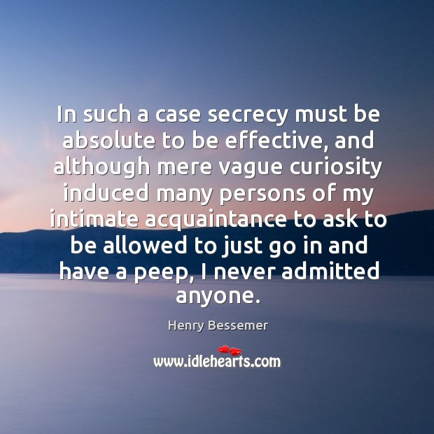 In such a case secrecy must be absolute to be effective, and although mere vague Image
