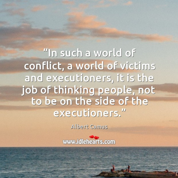 Image, In such a world of conflict, a world of victims and executioners, it is the job of thinking people