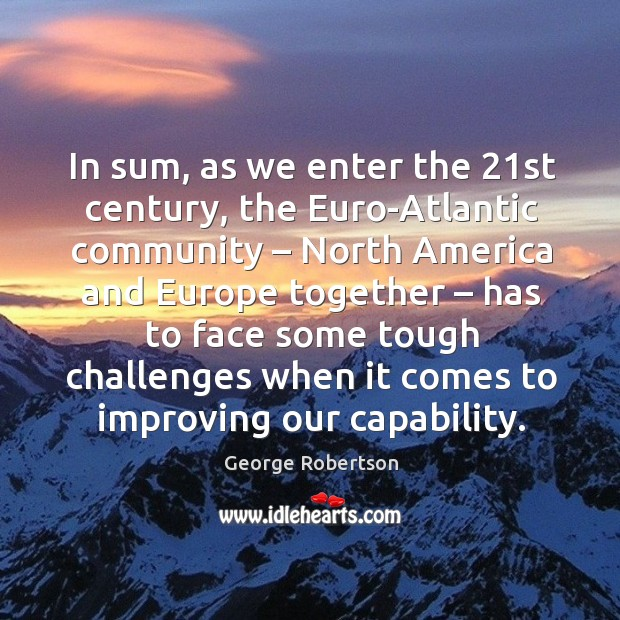 In sum, as we enter the 21st century, the euro-atlantic community – north america and Image