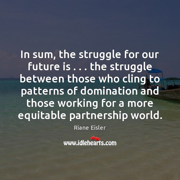 In sum, the struggle for our future is . . . the struggle between those Image