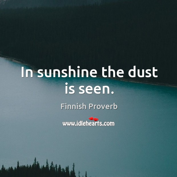 In sunshine the dust is seen. Finnish Proverbs Image
