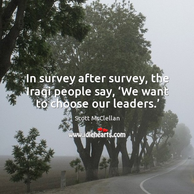 In survey after survey, the iraqi people say, 'we want to choose our leaders.' Image