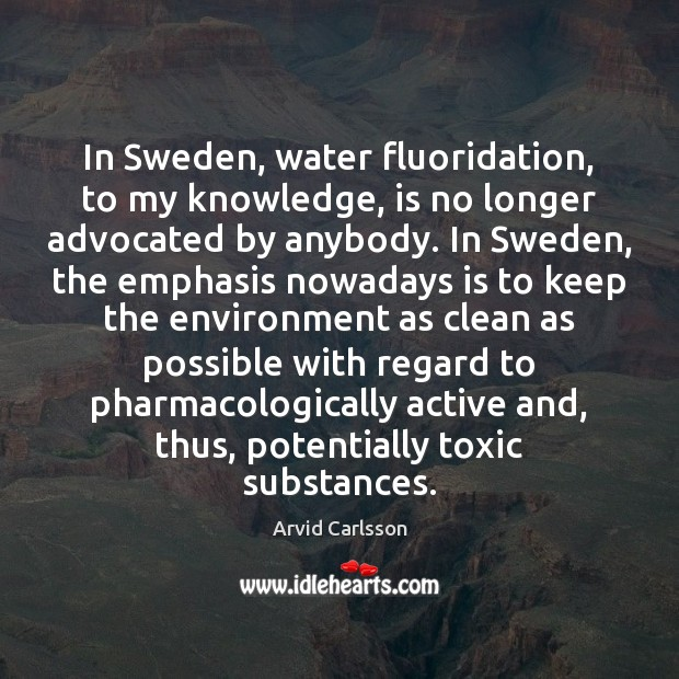 In Sweden, water fluoridation, to my knowledge, is no longer advocated by Toxic Quotes Image