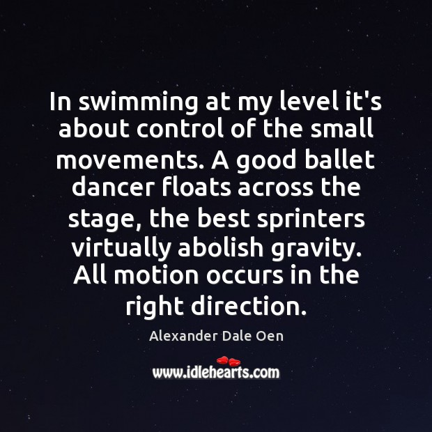 Image, In swimming at my level it's about control of the small movements.