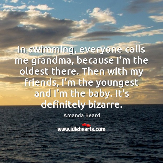 Image, In swimming, everyone calls me grandma, because I'm the oldest there. Then