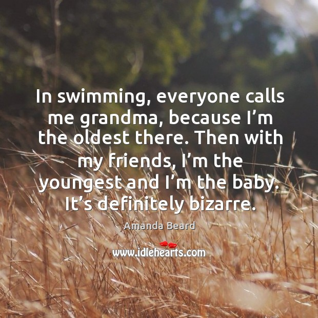 Image, In swimming, everyone calls me grandma, because I'm the oldest there.