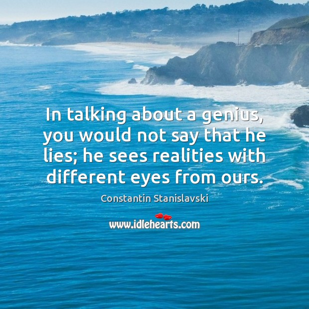 In talking about a genius, you would not say that he lies; Image
