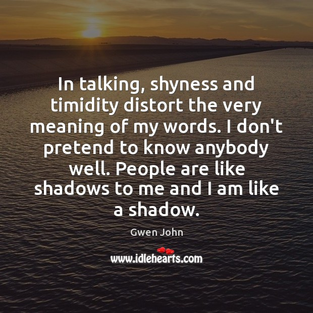 Image, In talking, shyness and timidity distort the very meaning of my words.