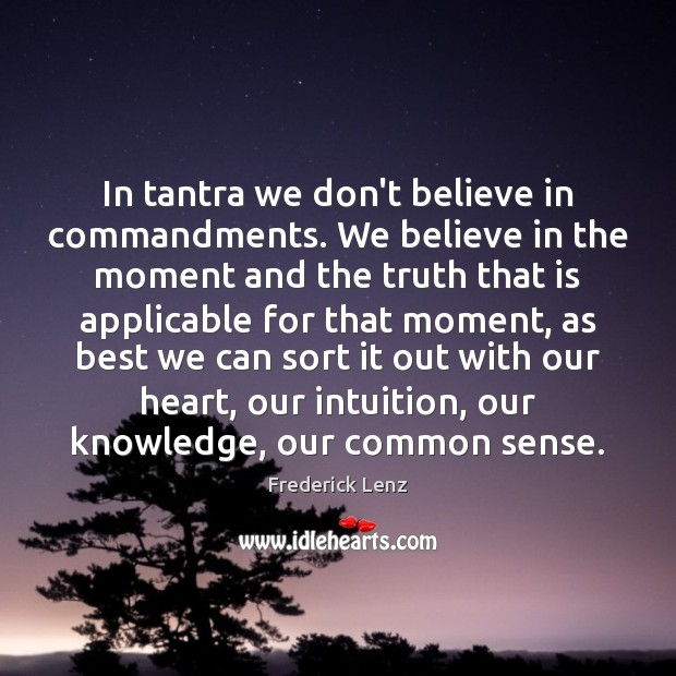 Image, In tantra we don't believe in commandments. We believe in the moment