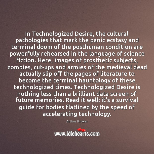 In Technologized Desire, the cultural pathologies that mark the panic ecstasy and Desire Quotes Image