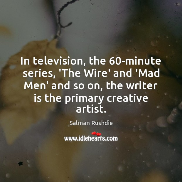 Image, In television, the 60-minute series, 'The Wire' and 'Mad Men' and so