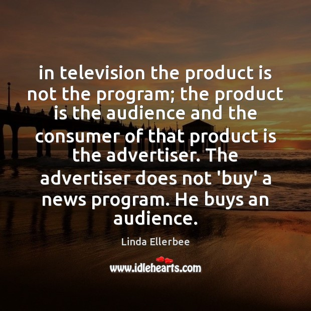 Image, In television the product is not the program; the product is the