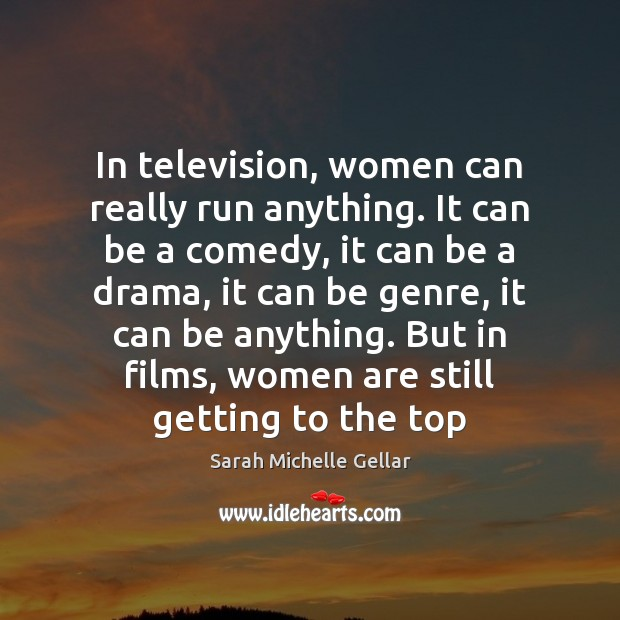 Image, In television, women can really run anything. It can be a comedy,