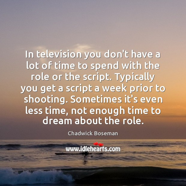 In television you don't have a lot of time to spend with Dream Quotes Image