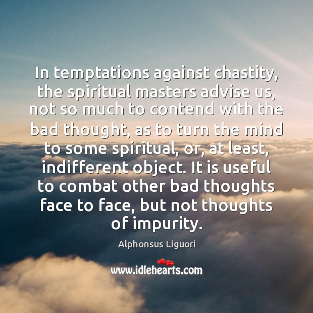 Image, In temptations against chastity, the spiritual masters advise us, not so much