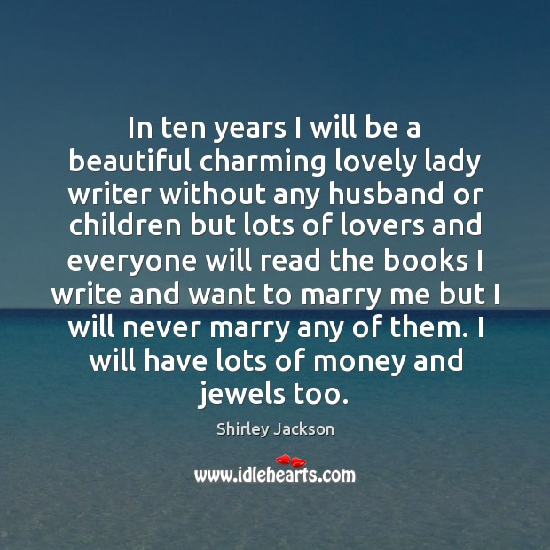 In ten years I will be a beautiful charming lovely lady writer Shirley Jackson Picture Quote