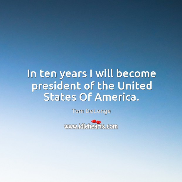 In ten years I will become president of the United States Of America. Image