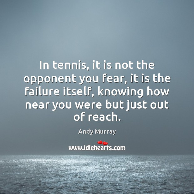 Image, In tennis, it is not the opponent you fear, it is the
