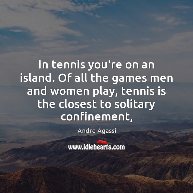 Image, In tennis you're on an island. Of all the games men and