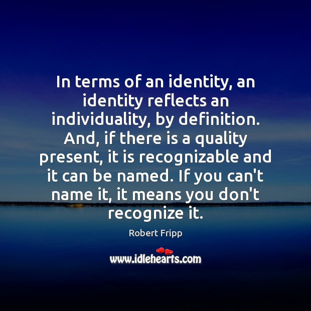 In terms of an identity, an identity reflects an individuality, by definition. Image