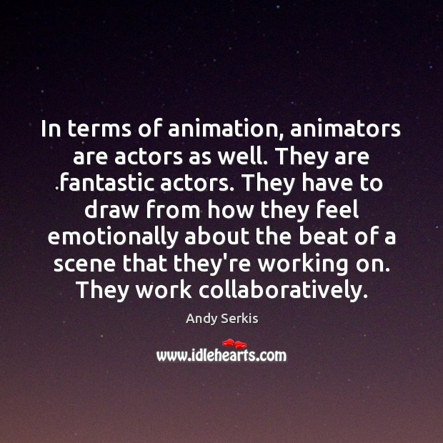 In terms of animation, animators are actors as well. They are fantastic Andy Serkis Picture Quote