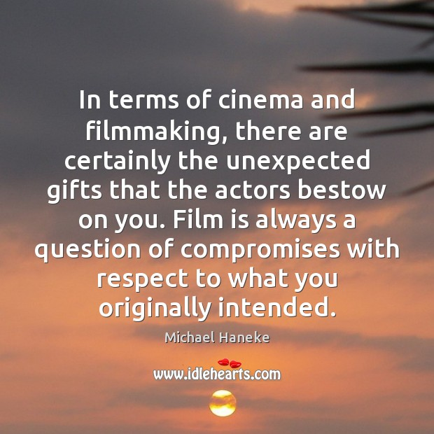 Image, In terms of cinema and filmmaking, there are certainly the unexpected gifts