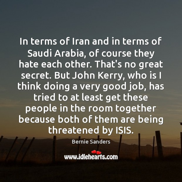 In terms of Iran and in terms of Saudi Arabia, of course Bernie Sanders Picture Quote