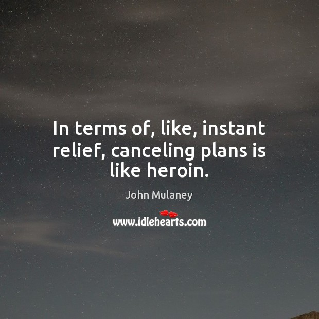 In terms of, like, instant relief, canceling plans is like heroin. Image