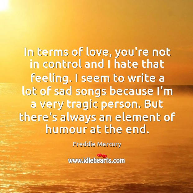 In terms of love, you're not in control and I hate that Image
