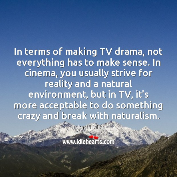 Image, In terms of making TV drama, not everything has to make sense.