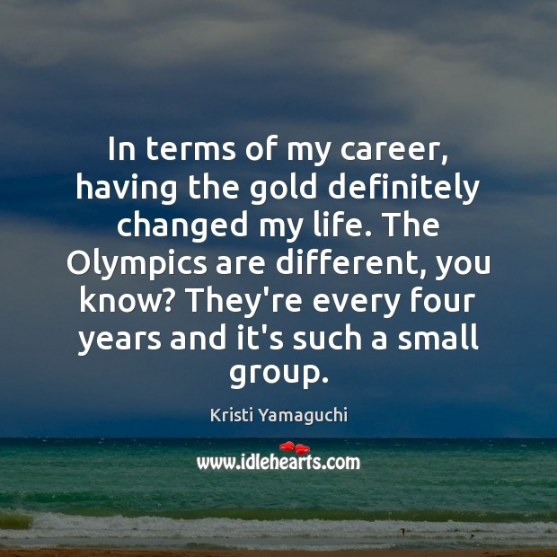 In terms of my career, having the gold definitely changed my life. Image