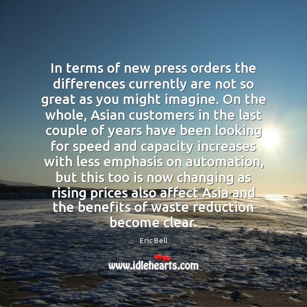 In terms of new press orders the differences currently are not so Image