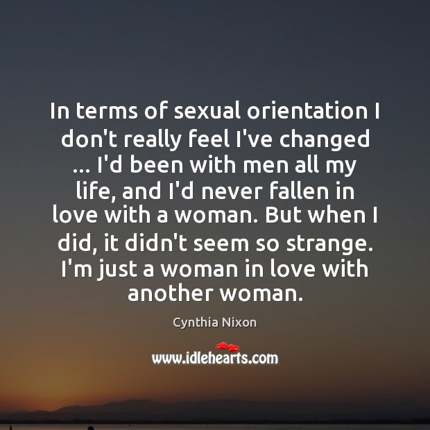 In terms of sexual orientation I don't really feel I've changed … I'd Image