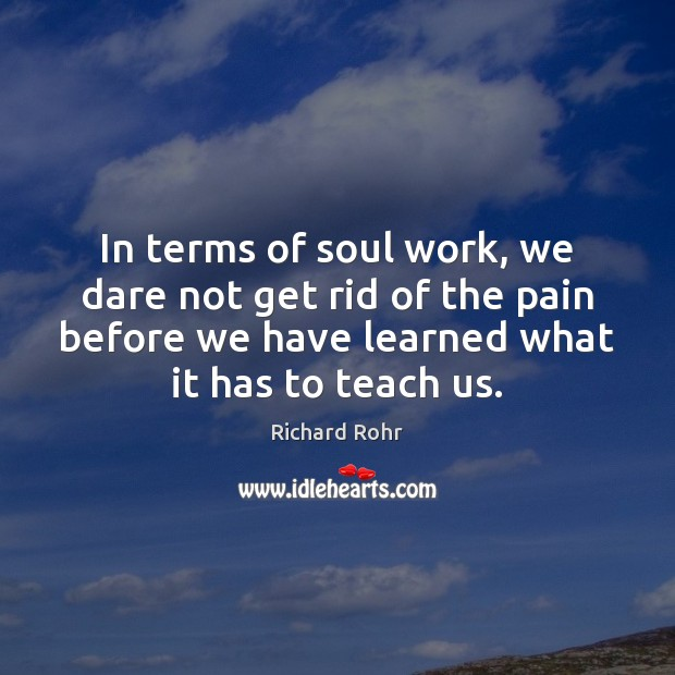 In terms of soul work, we dare not get rid of the Richard Rohr Picture Quote