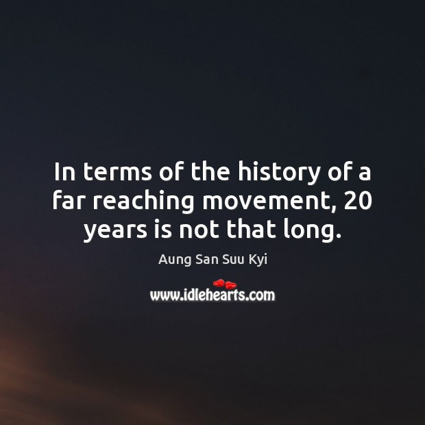 In terms of the history of a far reaching movement, 20 years is not that long. Image