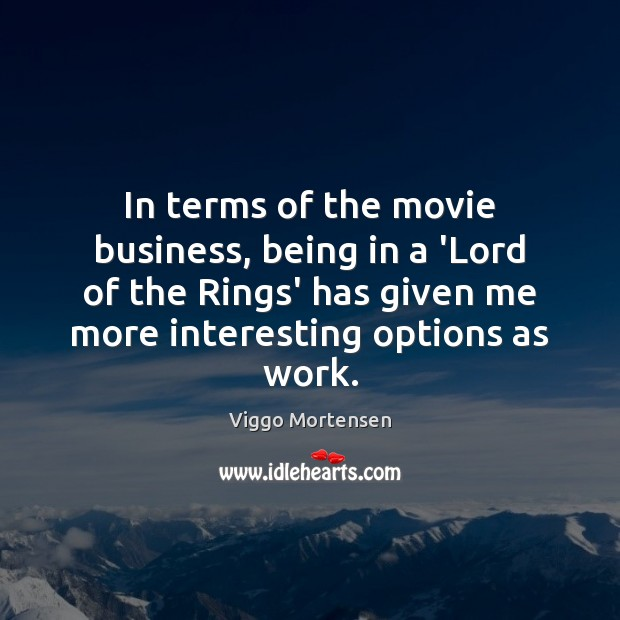 In terms of the movie business, being in a 'Lord of the Image