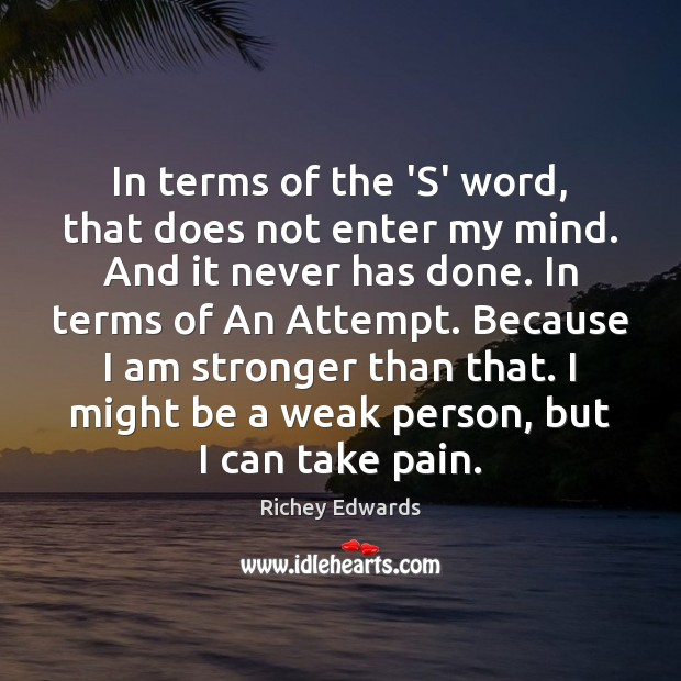 In terms of the 'S' word, that does not enter my mind. Richey Edwards Picture Quote
