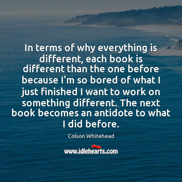 In terms of why everything is different, each book is different than Books Quotes Image