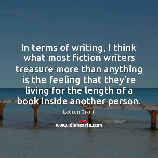 In terms of writing, I think what most fiction writers treasure more Lauren Groff Picture Quote