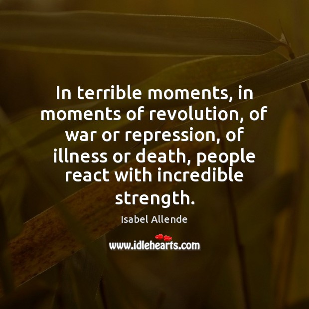 In terrible moments, in moments of revolution, of war or repression, of Isabel Allende Picture Quote