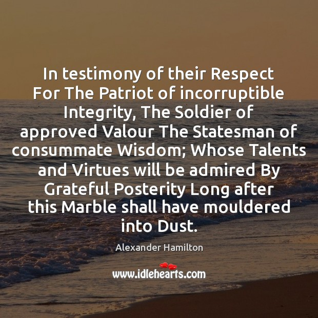 In testimony of their Respect For The Patriot of incorruptible Integrity, The Image