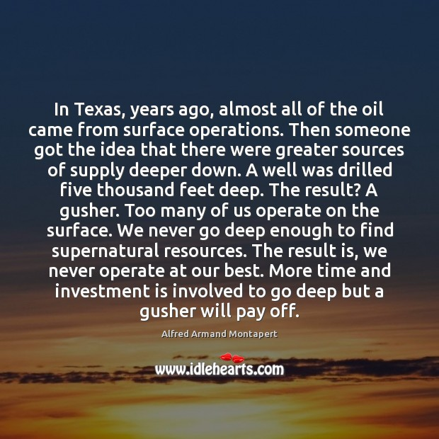 In Texas, years ago, almost all of the oil came from surface Investment Quotes Image