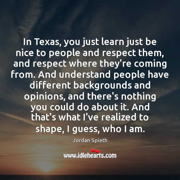 Image, In Texas, you just learn just be nice to people and respect