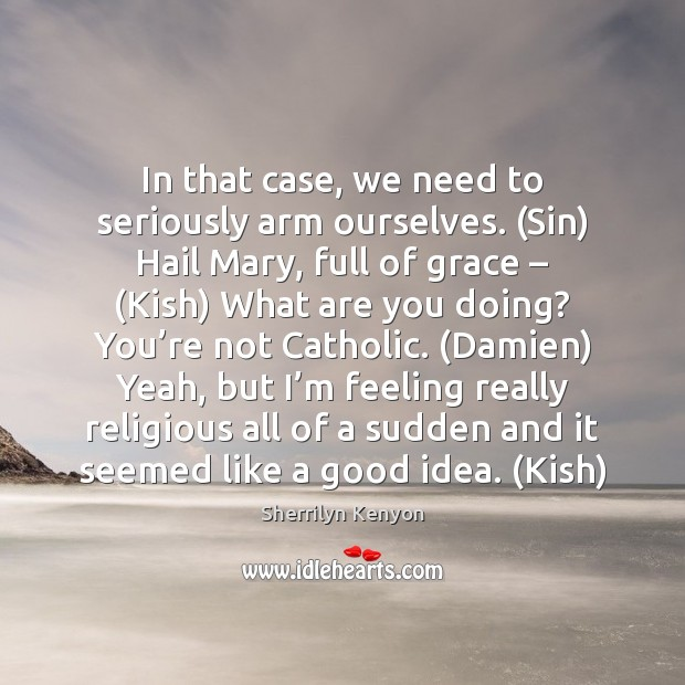 In that case, we need to seriously arm ourselves. (Sin) Hail Mary, Image