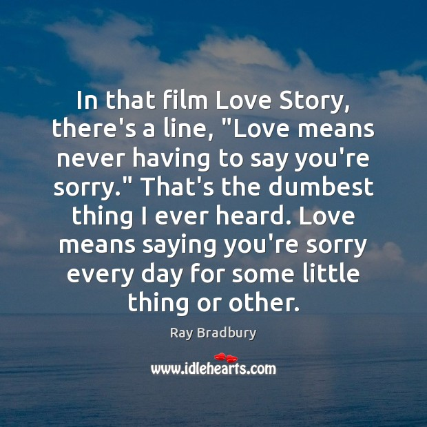 "Image, In that film Love Story, there's a line, ""Love means never having"