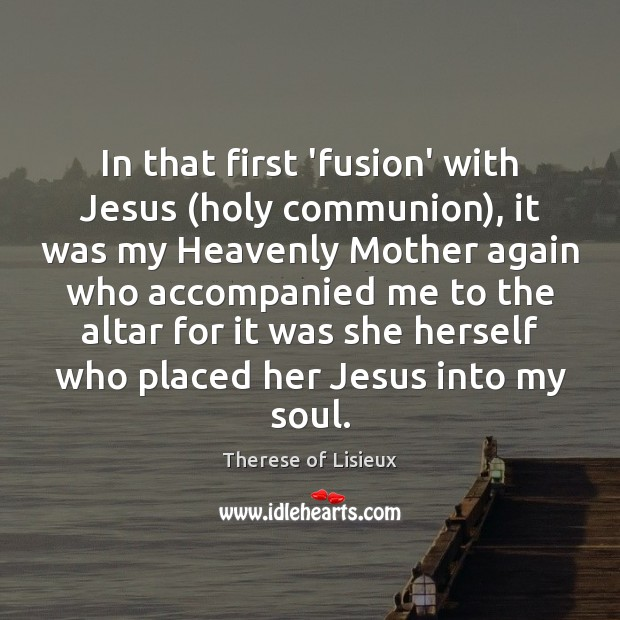 Image, In that first 'fusion' with Jesus (holy communion), it was my Heavenly