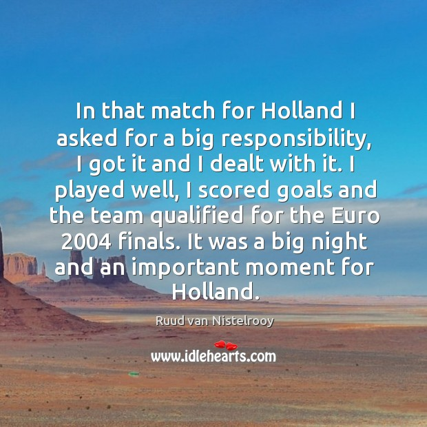 In that match for holland I asked for a big responsibility Ruud van Nistelrooy Picture Quote